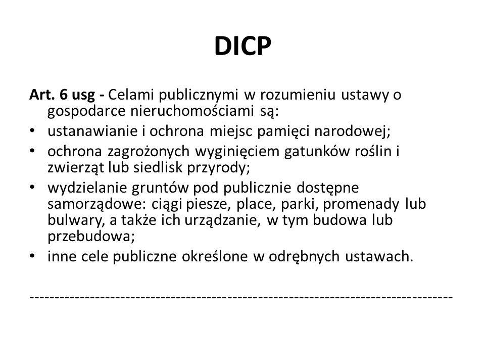 DICP Art. 6 usg - Celami publicznymi w rozumieniu ustawy o gospodarce nieruchomościami są: ustanawianie i ochrona miejsc pamięci narodowej;