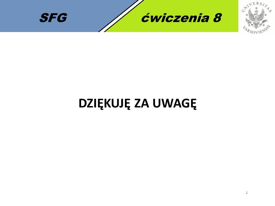 SFG ćwiczenia 8 DZIĘKUJĘ ZA UWAGĘ