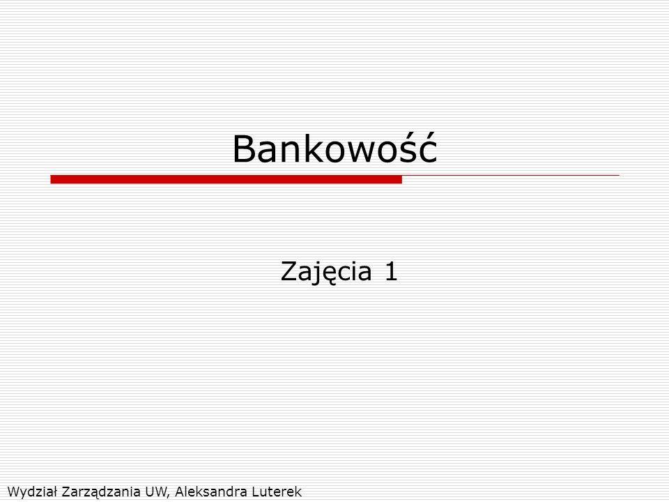 Bankowość Zajęcia 1 Wydział Zarządzania UW, Aleksandra Luterek
