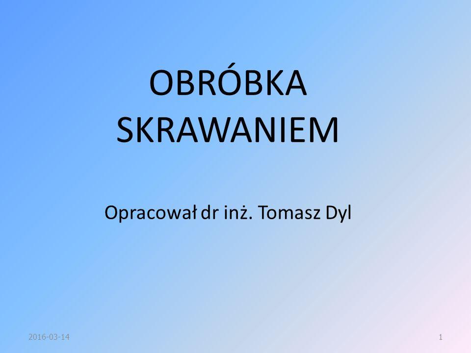 OBRÓBKA SKRAWANIEM Opracował dr inż. Tomasz Dyl