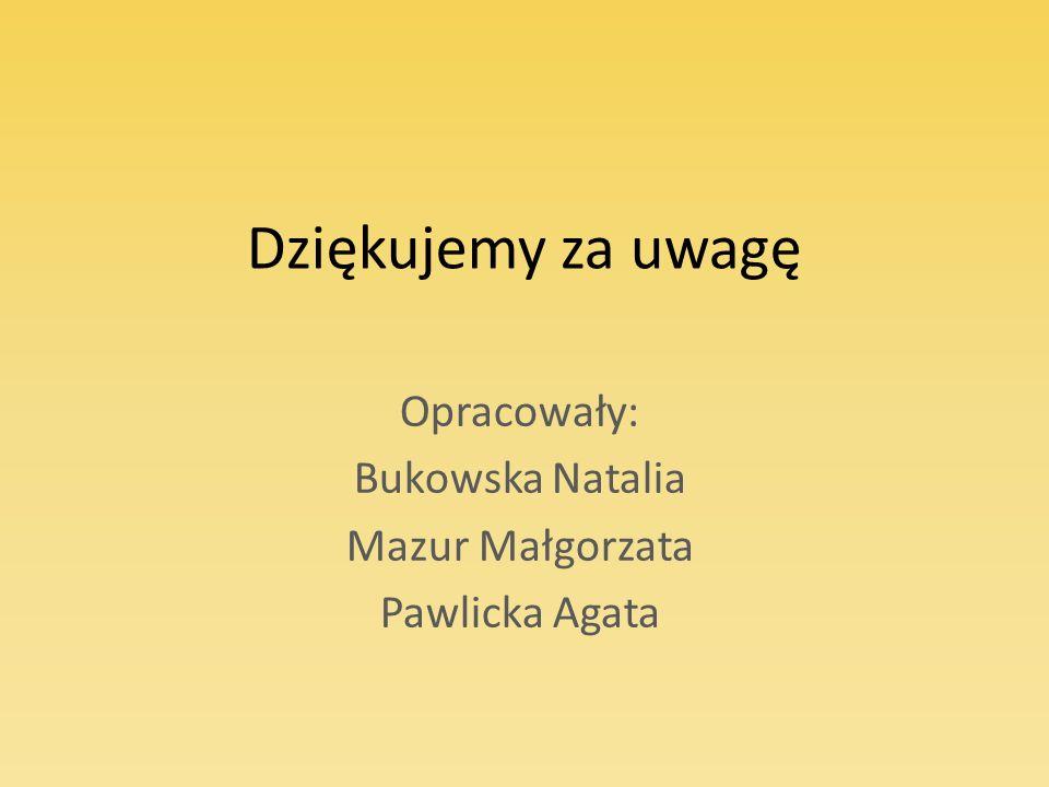 Opracowały: Bukowska Natalia Mazur Małgorzata Pawlicka Agata
