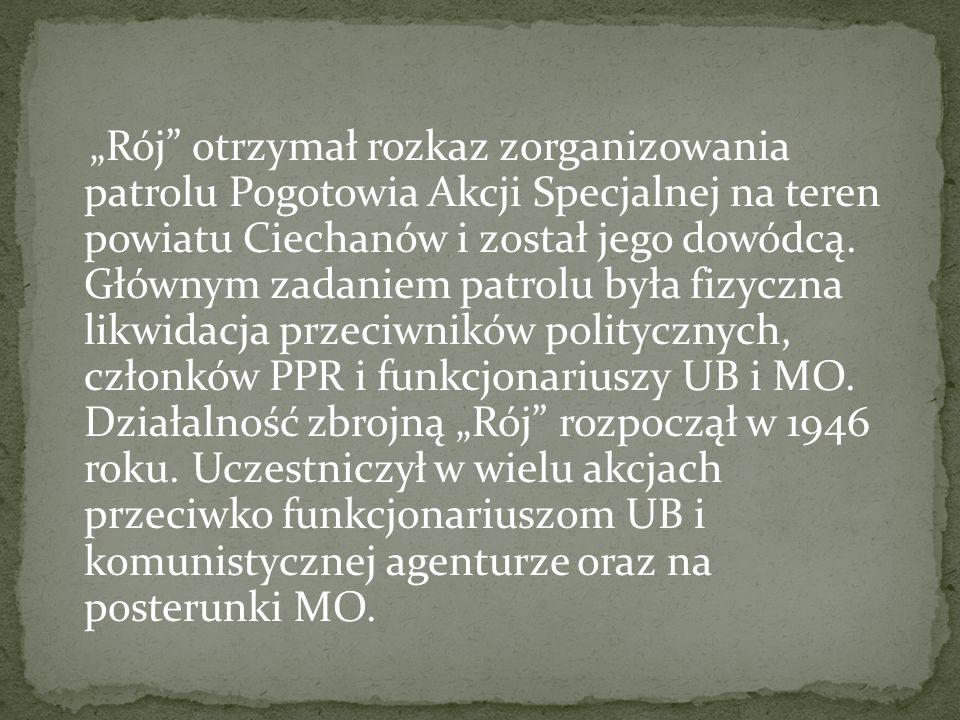 """""""Rój otrzymał rozkaz zorganizowania patrolu Pogotowia Akcji Specjalnej na teren powiatu Ciechanów i został jego dowódcą."""