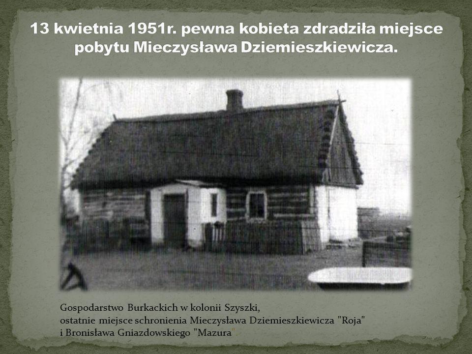 13 kwietnia 1951r. pewna kobieta zdradziła miejsce pobytu Mieczysława Dziemieszkiewicza.