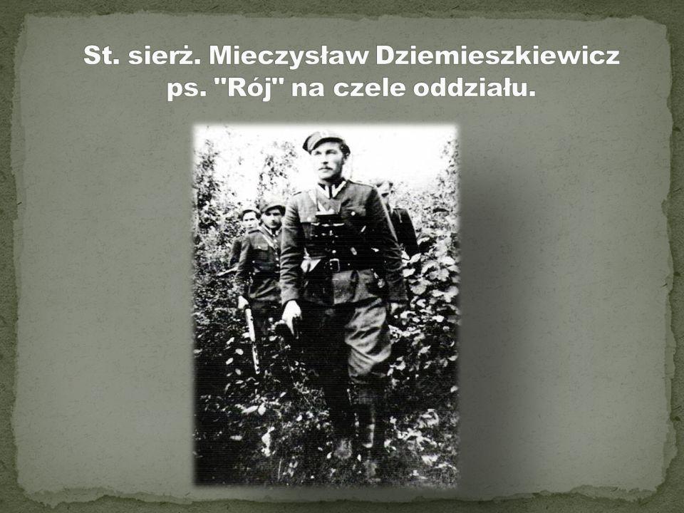 St. sierż. Mieczysław Dziemieszkiewicz ps. Rój na czele oddziału.