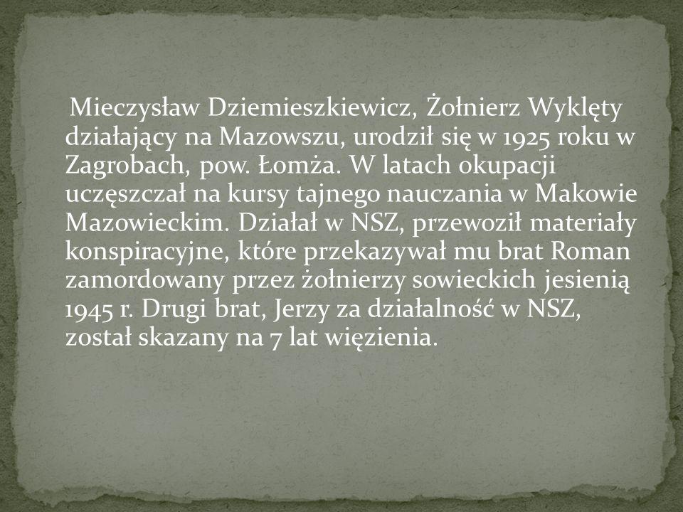 Mieczysław Dziemieszkiewicz, Żołnierz Wyklęty działający na Mazowszu, urodził się w 1925 roku w Zagrobach, pow.