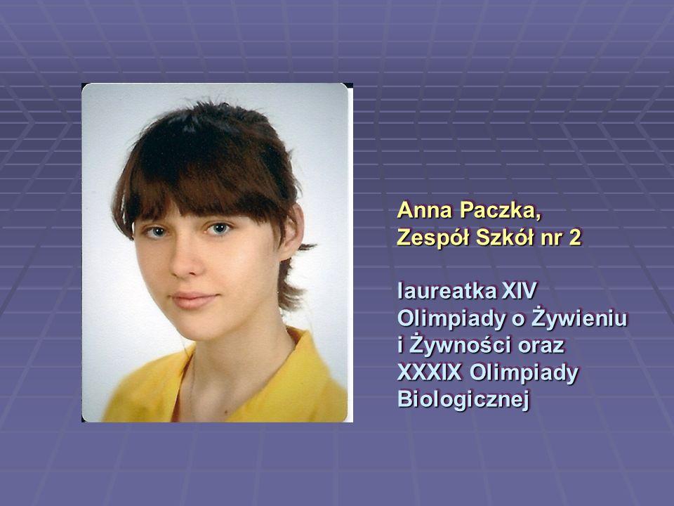 Anna Paczka, Zespół Szkół nr 2 laureatka XIV Olimpiady o Żywieniu i Żywności oraz XXXIX Olimpiady Biologicznej