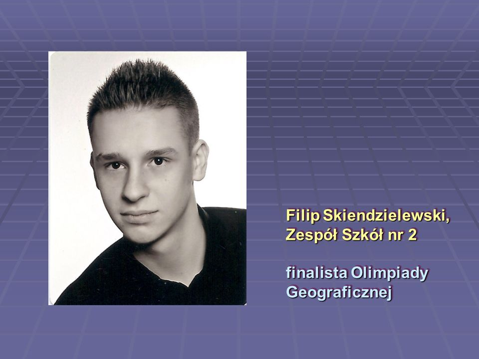 Filip Skiendzielewski, Zespół Szkół nr 2 finalista Olimpiady Geograficznej