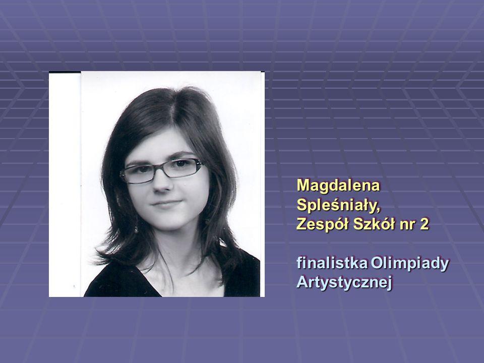 Magdalena Spleśniały, Zespół Szkół nr 2 finalistka Olimpiady Artystycznej