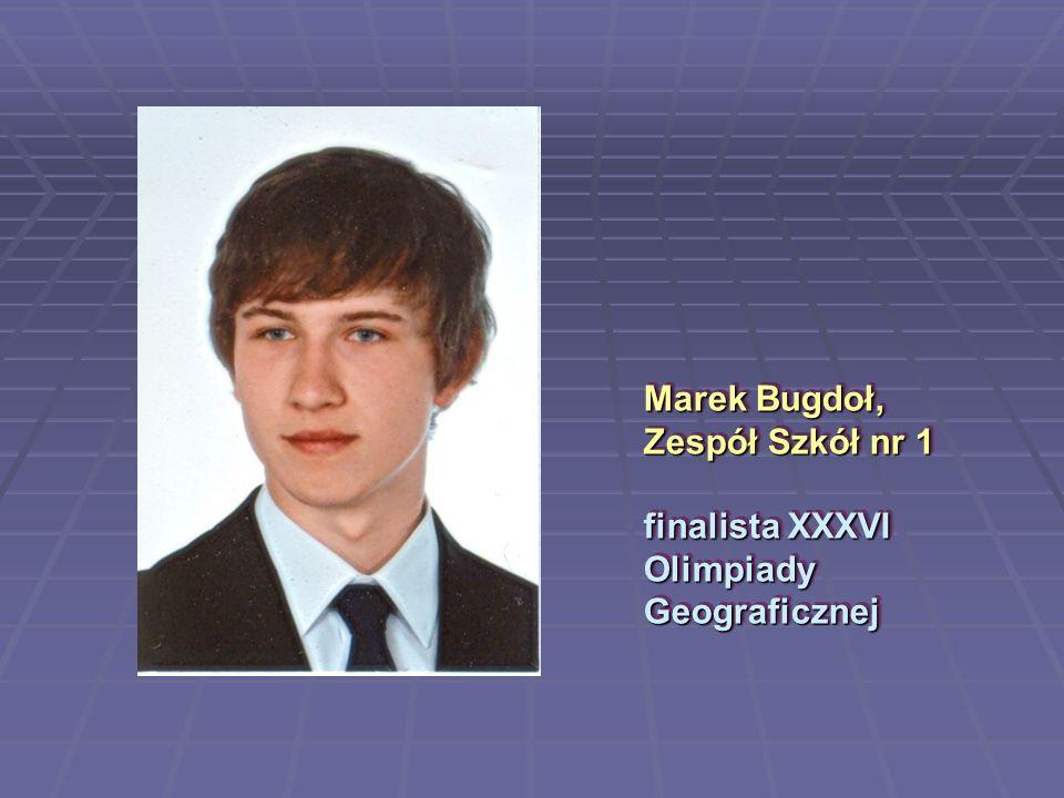 Marek Bugdoł, Zespół Szkół nr 1 finalista XXXVI Olimpiady Geograficznej