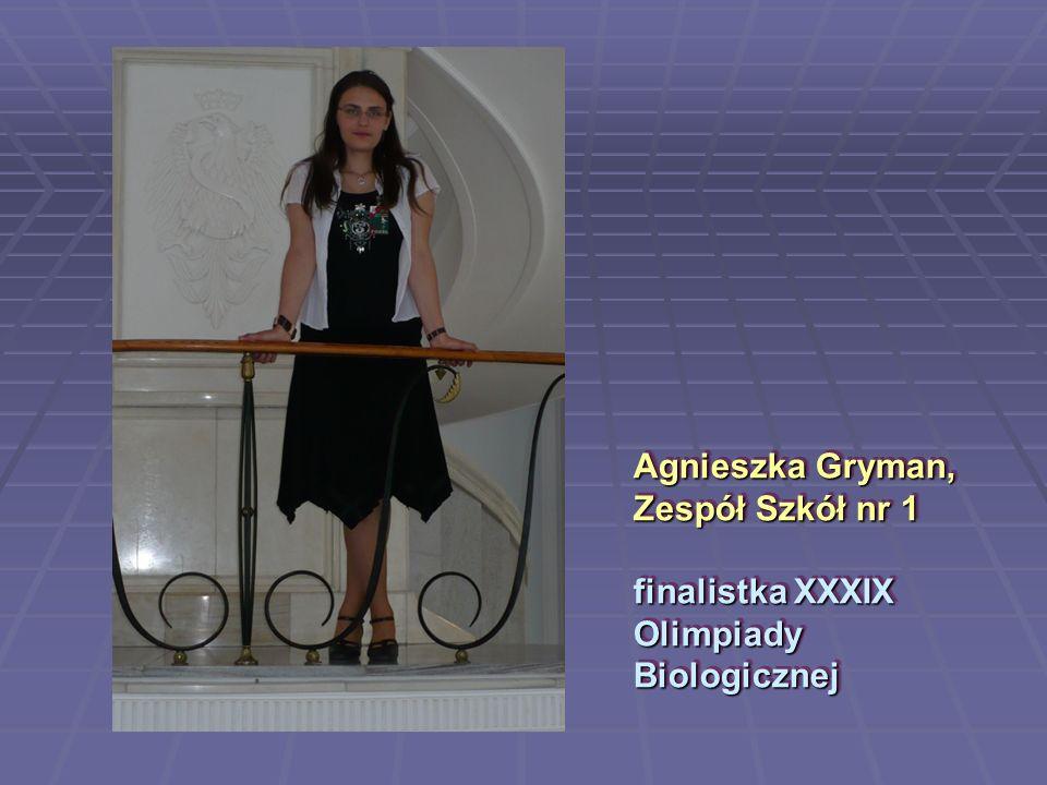 Agnieszka Gryman, Zespół Szkół nr 1 finalistka XXXIX Olimpiady Biologicznej