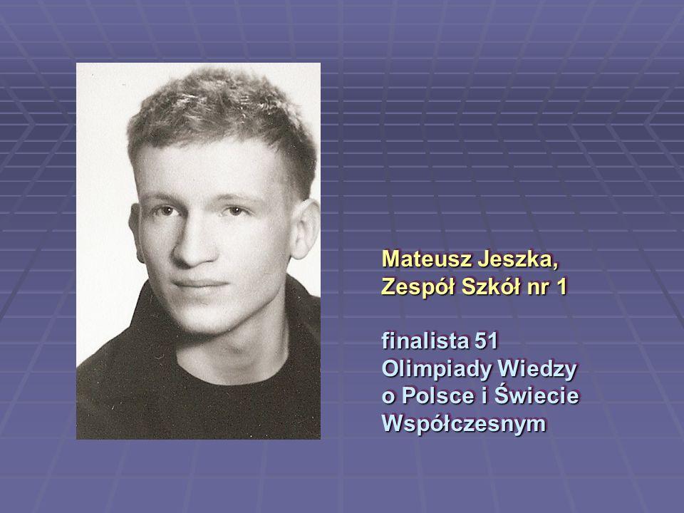 Mateusz Jeszka, Zespół Szkół nr 1 finalista 51 Olimpiady Wiedzy o Polsce i Świecie Współczesnym