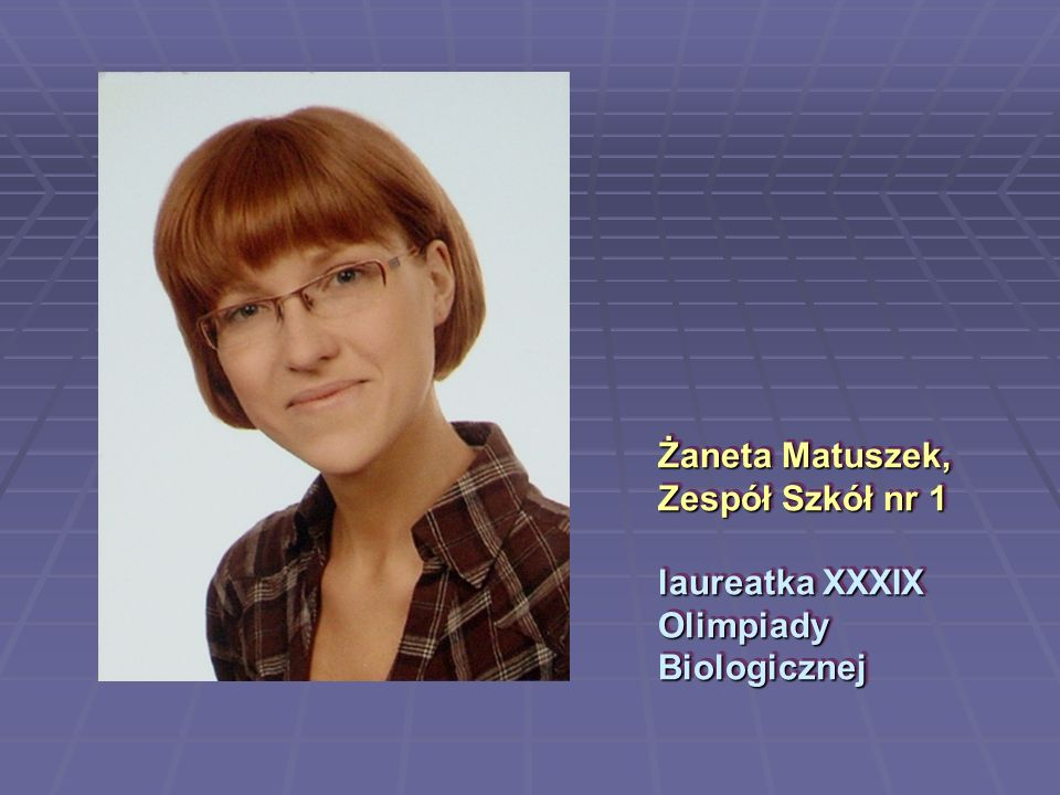 Żaneta Matuszek, Zespół Szkół nr 1 laureatka XXXIX Olimpiady Biologicznej