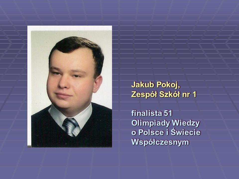 Jakub Pokoj, Zespół Szkół nr 1 finalista 51 Olimpiady Wiedzy o Polsce i Świecie Współczesnym