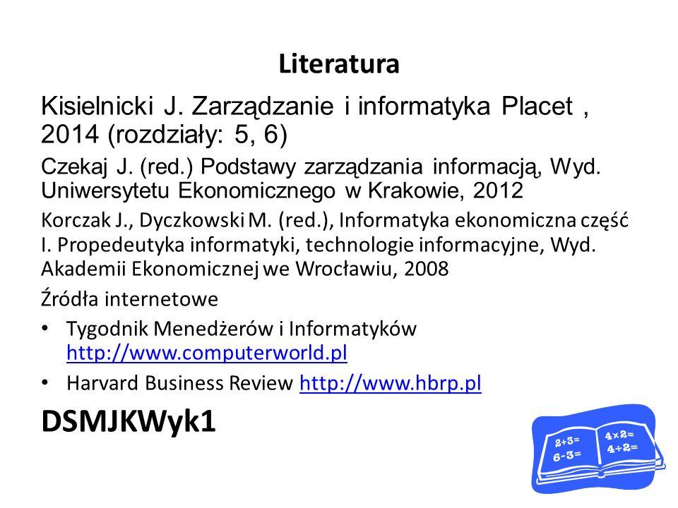 Literatura Kisielnicki J. Zarządzanie i informatyka Placet , 2014 (rozdziały: 5, 6)