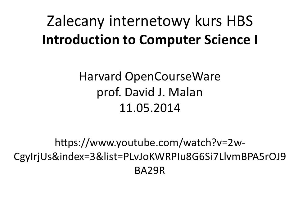 Zalecany internetowy kurs HBS Introduction to Computer Science I Harvard OpenCourseWare prof.