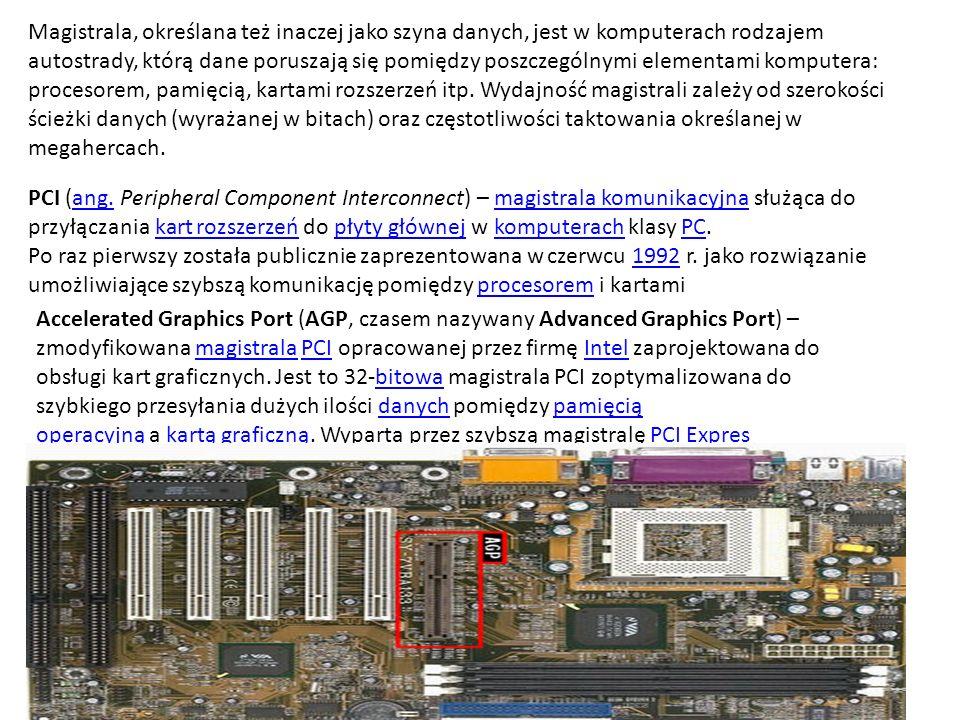 Magistrala, określana też inaczej jako szyna danych, jest w komputerach rodzajem autostrady, którą dane poruszają się pomiędzy poszczególnymi elementami komputera: procesorem, pamięcią, kartami rozszerzeń itp. Wydajność magistrali zależy od szerokości ścieżki danych (wyrażanej w bitach) oraz częstotliwości taktowania określanej w megahercach.