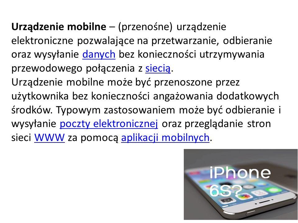 Urządzenie mobilne – (przenośne) urządzenie elektroniczne pozwalające na przetwarzanie, odbieranie oraz wysyłanie danych bez konieczności utrzymywania przewodowego połączenia z siecią.