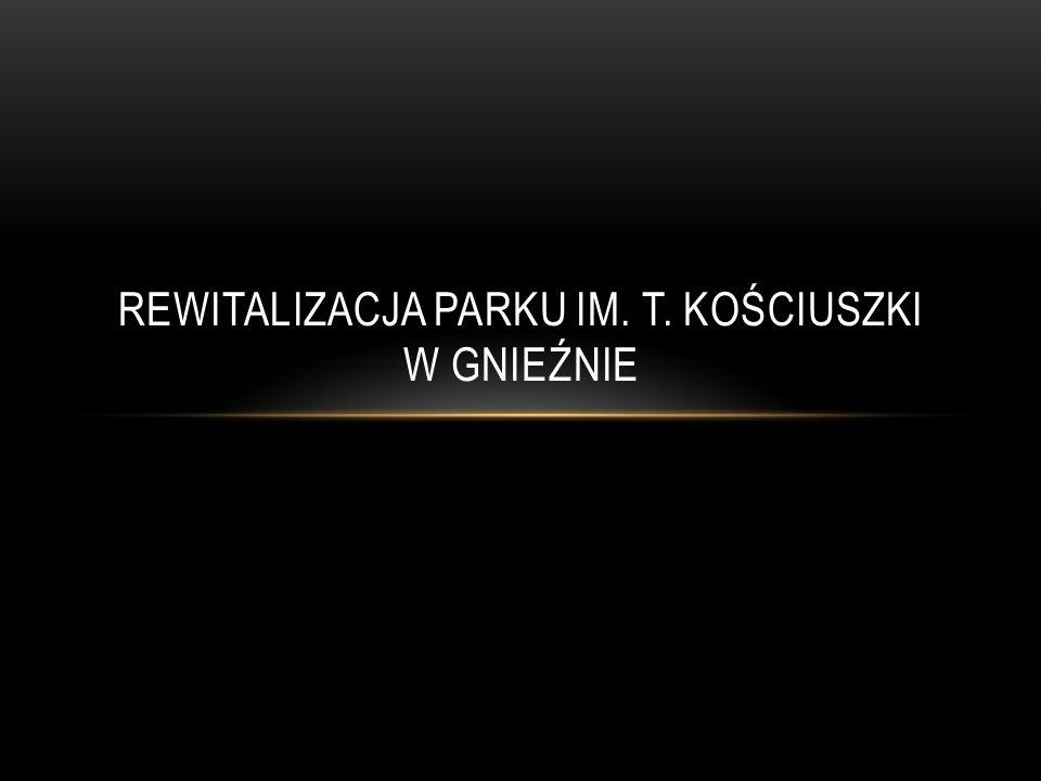 Rewitalizacja parku im. T. Kościuszki w gnieźnie