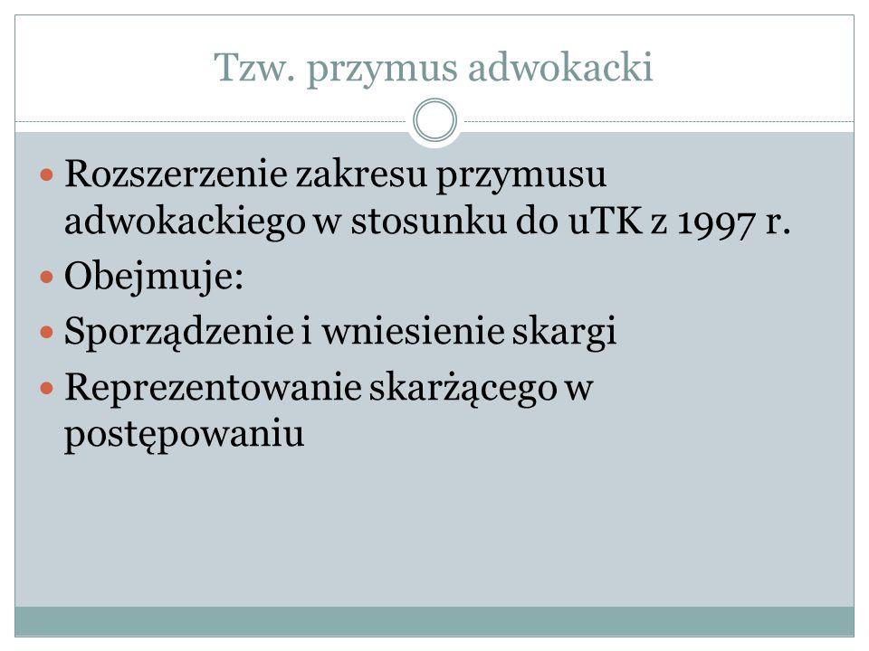 Tzw. przymus adwokacki Rozszerzenie zakresu przymusu adwokackiego w stosunku do uTK z 1997 r. Obejmuje: