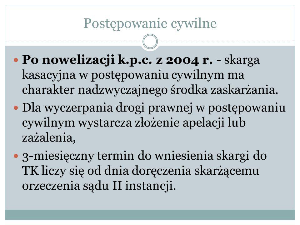 Postępowanie cywilne Po nowelizacji k.p.c. z 2004 r. - skarga kasacyjna w postępowaniu cywilnym ma charakter nadzwyczajnego środka zaskarżania.
