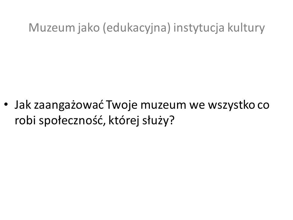 Muzeum jako (edukacyjna) instytucja kultury