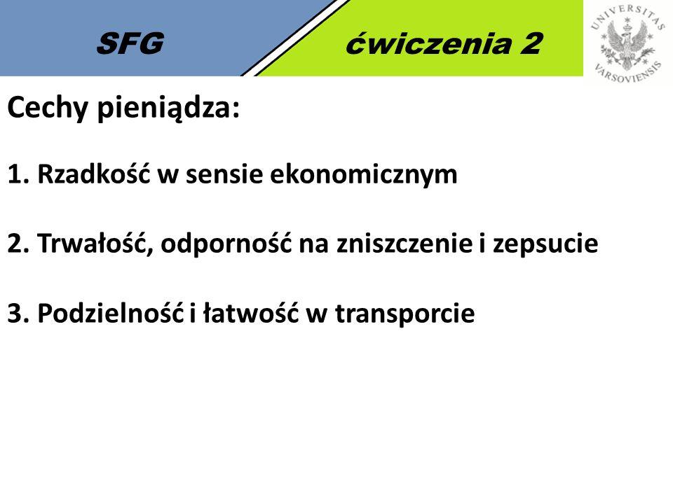 Cechy pieniądza: SFG ćwiczenia 2 1. Rzadkość w sensie ekonomicznym