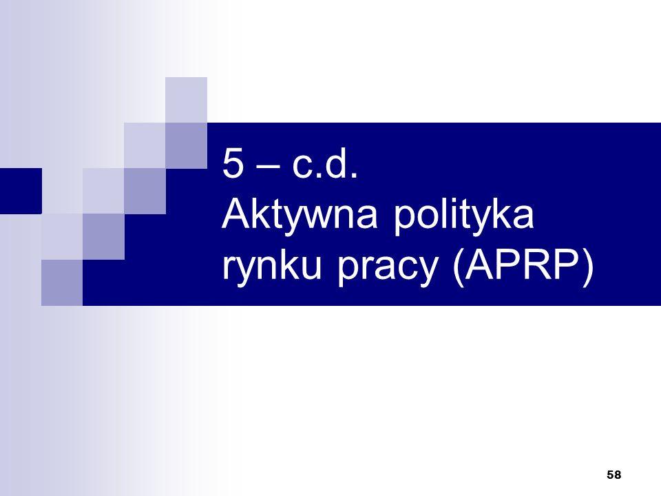 5 – c.d. Aktywna polityka rynku pracy (APRP)