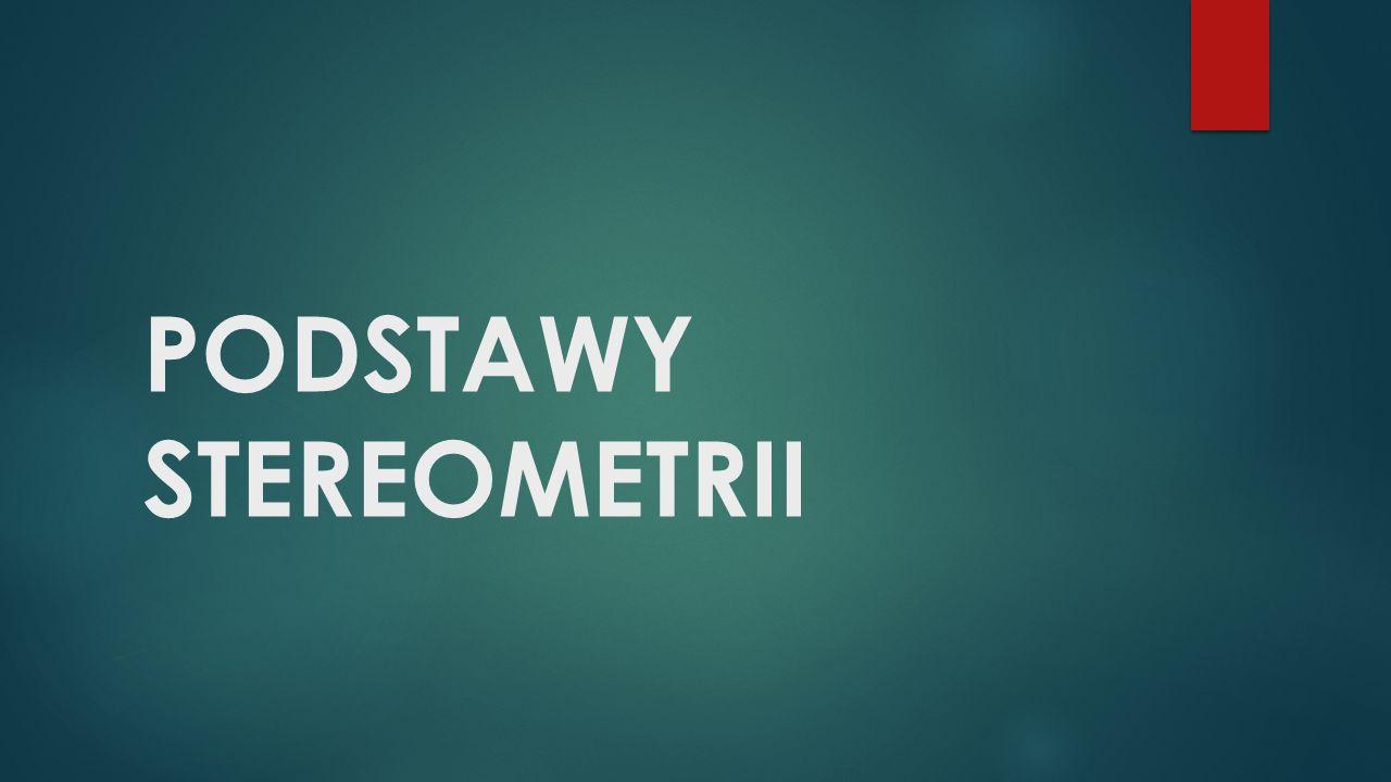 PODSTAWY STEREOMETRII