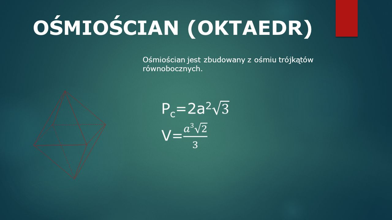 OŚMIOŚCIAN (OKTAEDR) Ośmiościan jest zbudowany z ośmiu trójkątów równobocznych.
