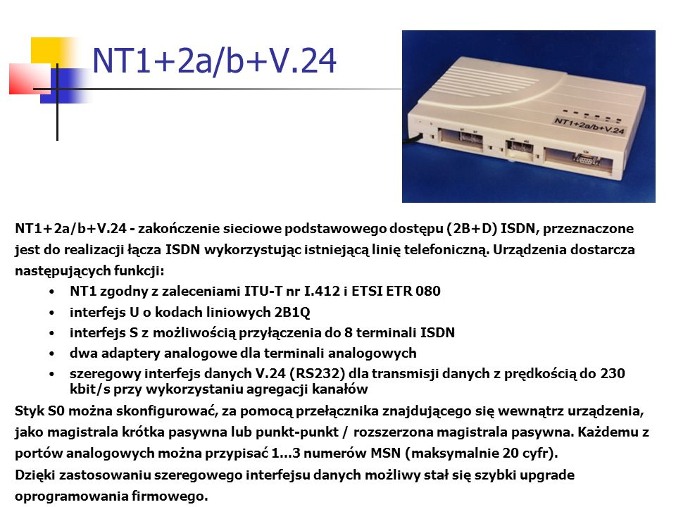 NT1+2a/b+V.24 NT1+2a/b+V.24 - zakończenie sieciowe podstawowego dostępu (2B+D) ISDN, przeznaczone.