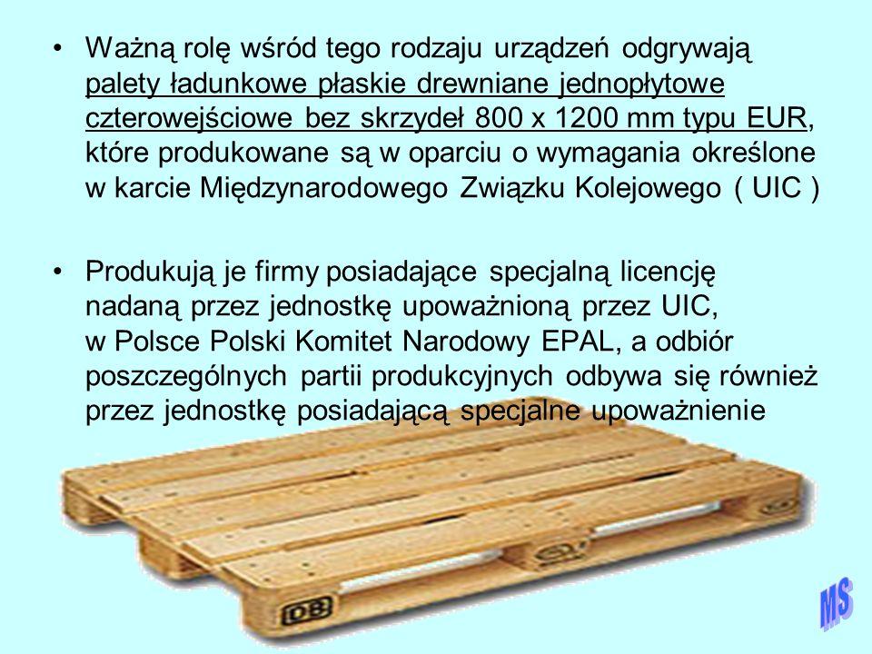 Ważną rolę wśród tego rodzaju urządzeń odgrywają palety ładunkowe płaskie drewniane jednopłytowe czterowejściowe bez skrzydeł 800 x 1200 mm typu EUR, które produkowane są w oparciu o wymagania określone w karcie Międzynarodowego Związku Kolejowego ( UIC )