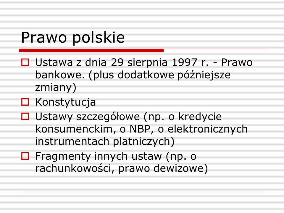 Prawo polskie Ustawa z dnia 29 sierpnia 1997 r. - Prawo bankowe. (plus dodatkowe późniejsze zmiany)
