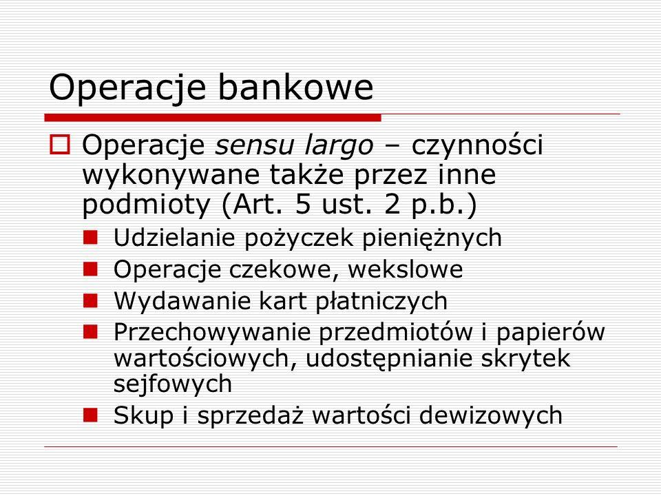 Operacje bankowe Operacje sensu largo – czynności wykonywane także przez inne podmioty (Art. 5 ust. 2 p.b.)