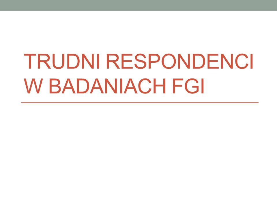 TRUDNI RESPONDENCI W BADANIACH FGI