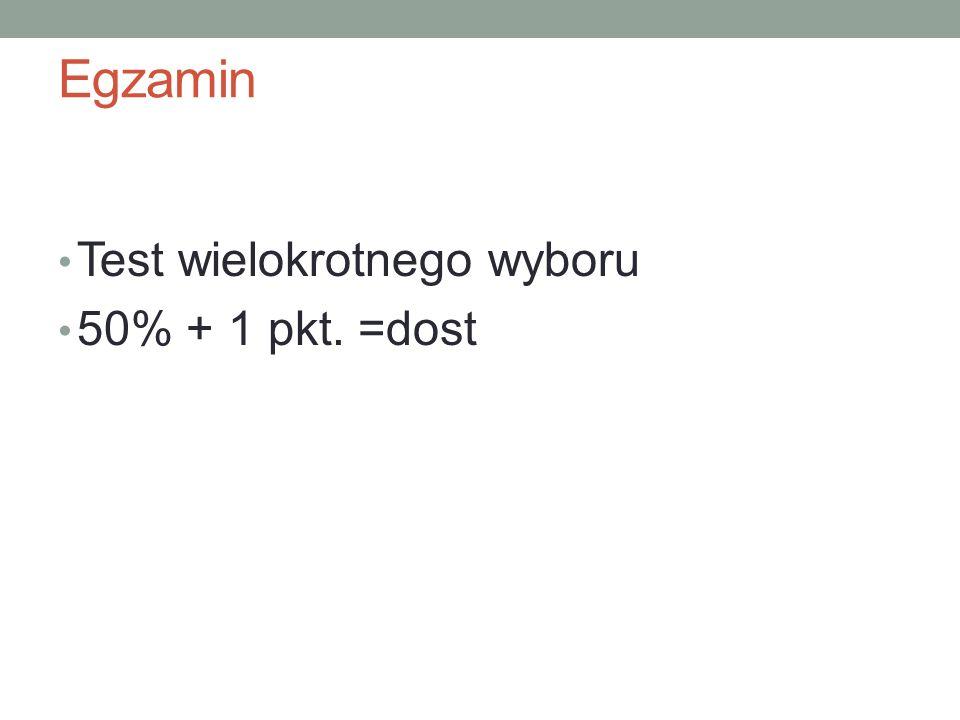 Egzamin Test wielokrotnego wyboru 50% + 1 pkt. =dost