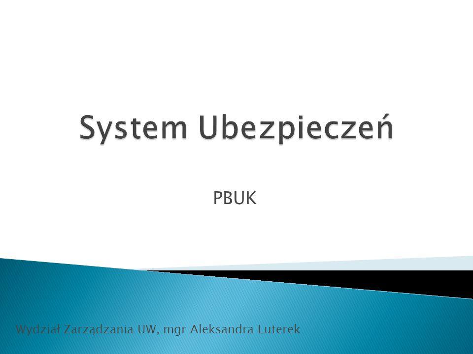 System Ubezpieczeń PBUK Wydział Zarządzania UW, mgr Aleksandra Luterek
