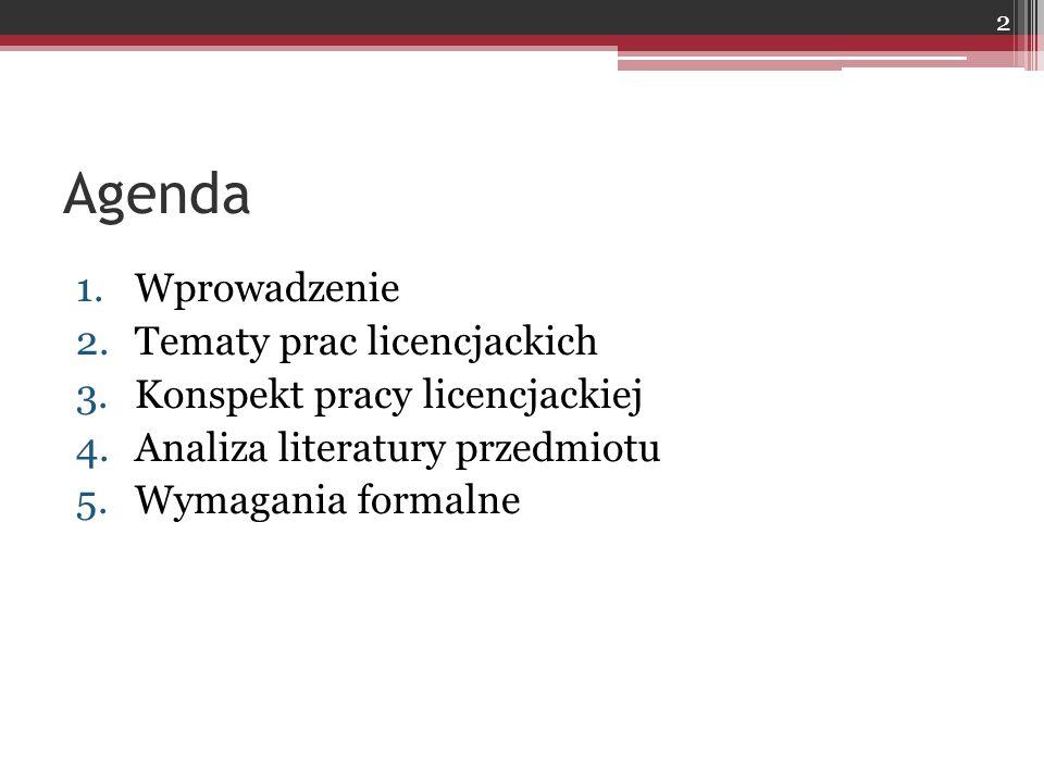 Agenda Wprowadzenie Tematy prac licencjackich