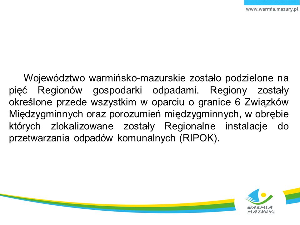 Województwo warmińsko-mazurskie zostało podzielone na pięć Regionów gospodarki odpadami.