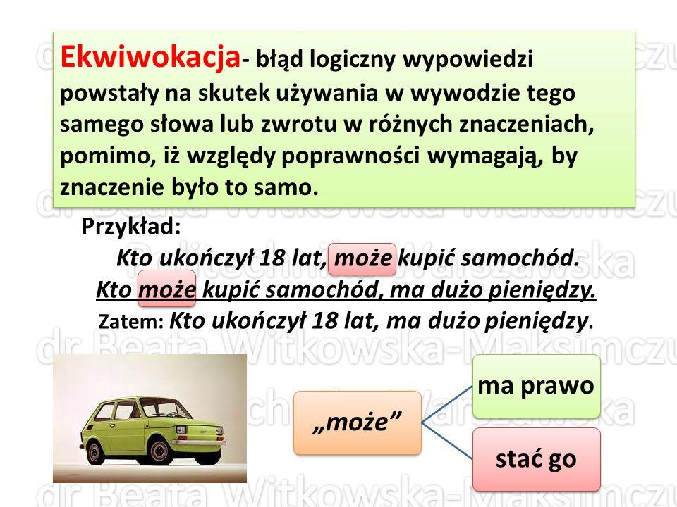 Ekwiwokacja- błąd logiczny wypowiedzi powstały na skutek używania w wywodzie tego samego słowa lub zwrotu w różnych znaczeniach, pomimo, iż względy poprawności wymagają, by znaczenie było to samo.