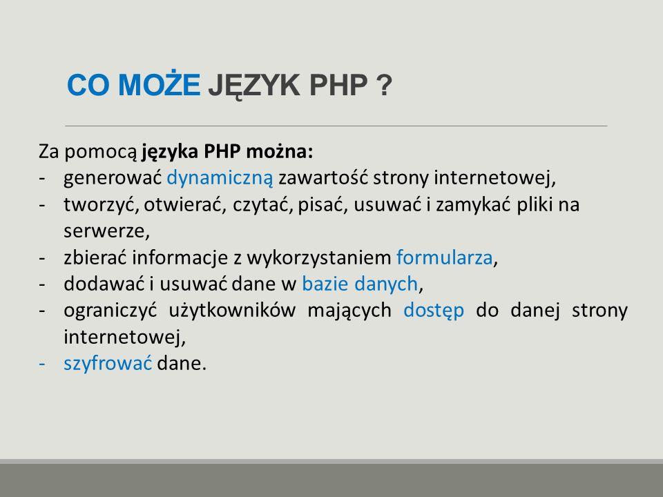 CO MOŻE JĘZYK PHP Za pomocą języka PHP można: