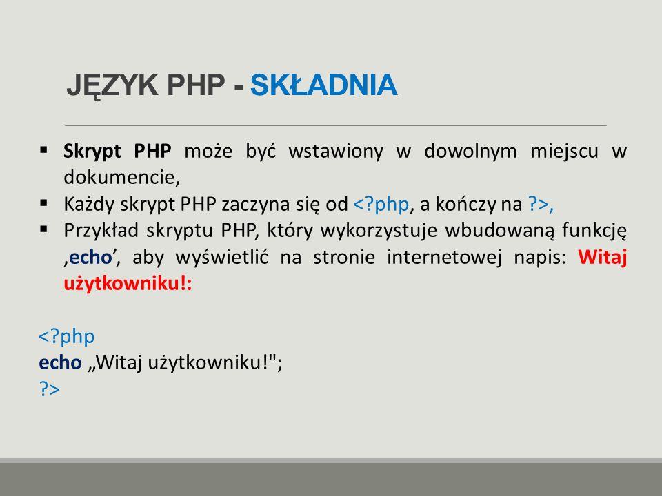 JĘZYK PHP - SKŁADNIA Skrypt PHP może być wstawiony w dowolnym miejscu w dokumencie, Każdy skrypt PHP zaczyna się od < php, a kończy na >,