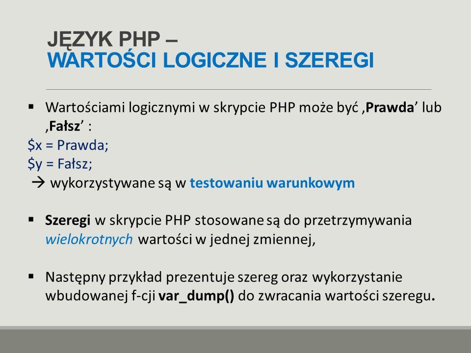 JĘZYK PHP – WARTOŚCI LOGICZNE I SZEREGI