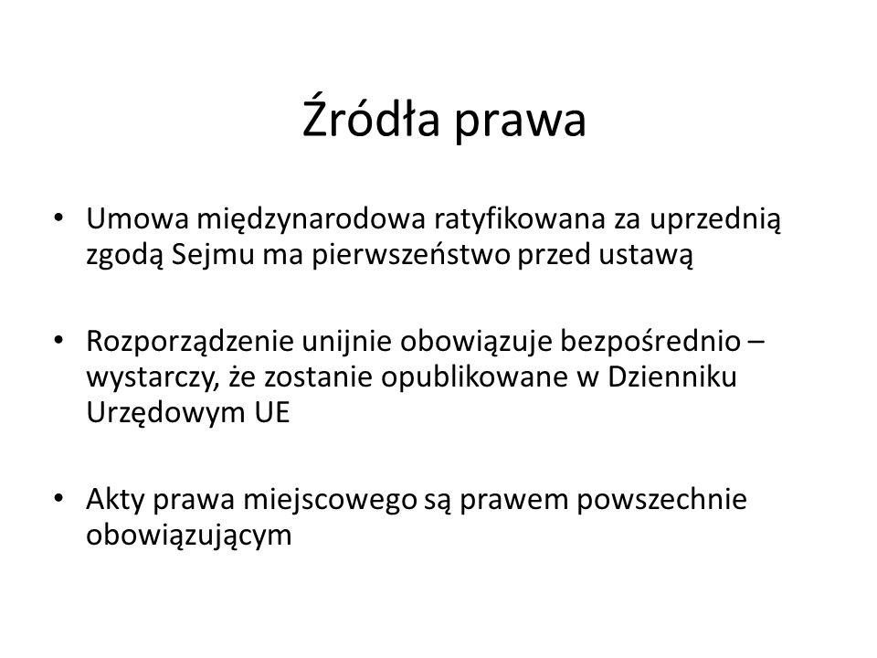 Źródła prawa Umowa międzynarodowa ratyfikowana za uprzednią zgodą Sejmu ma pierwszeństwo przed ustawą.