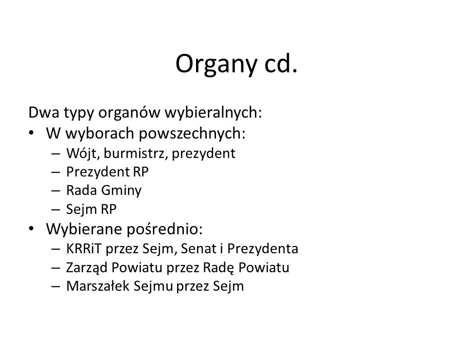 Organy cd. Dwa typy organów wybieralnych: W wyborach powszechnych: