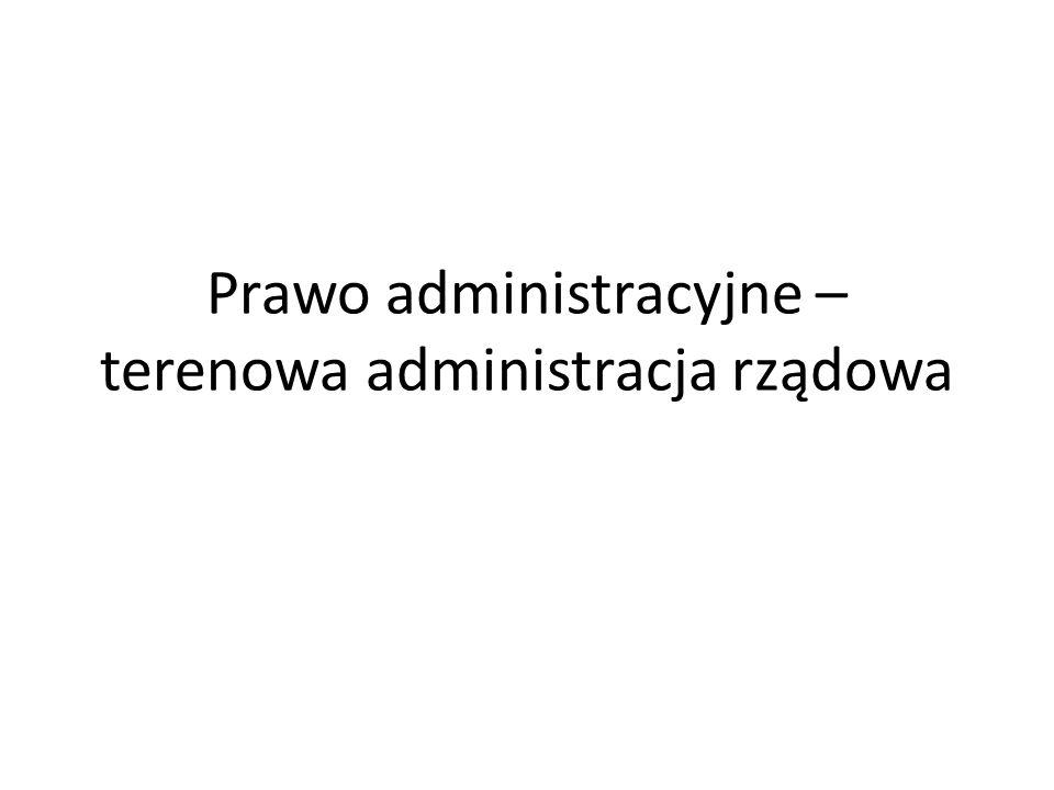Prawo administracyjne –terenowa administracja rządowa
