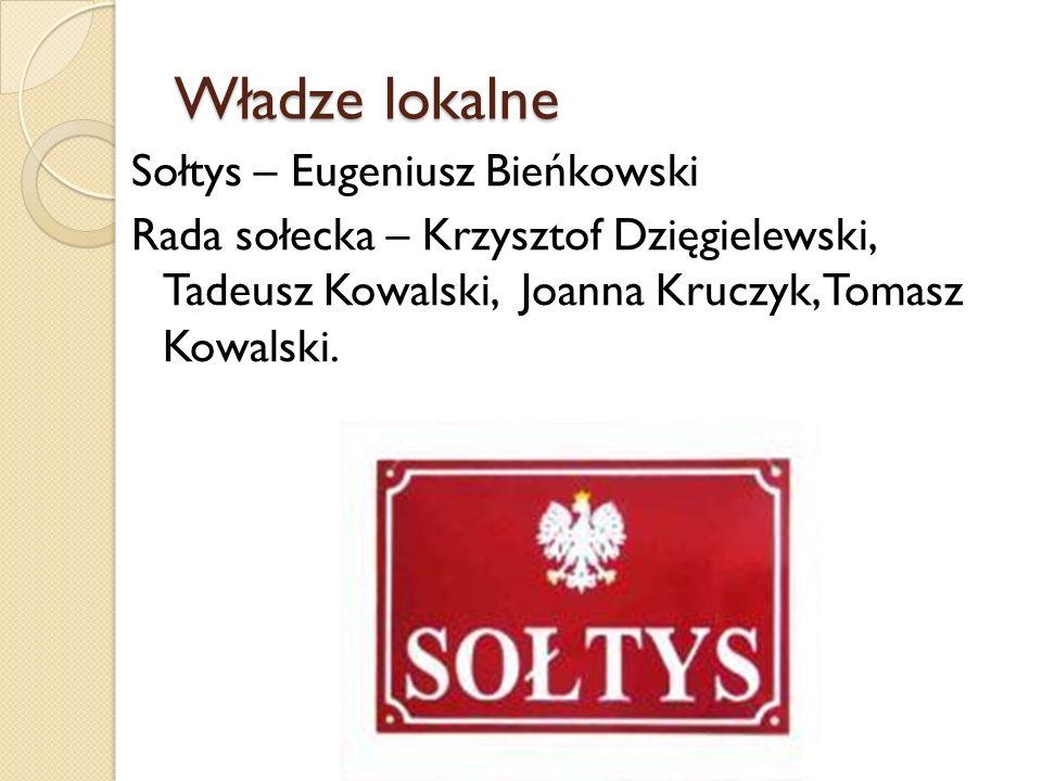 Władze lokalne Sołtys – Eugeniusz Bieńkowski Rada sołecka – Krzysztof Dzięgielewski, Tadeusz Kowalski, Joanna Kruczyk, Tomasz Kowalski.