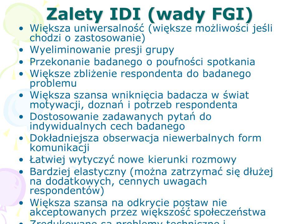 Zalety IDI (wady FGI) Większa uniwersalność (większe możliwości jeśli chodzi o zastosowanie) Wyeliminowanie presji grupy.