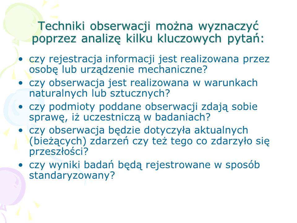 Techniki obserwacji można wyznaczyć poprzez analizę kilku kluczowych pytań: