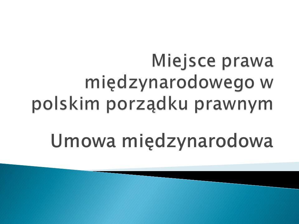 Miejsce prawa międzynarodowego w polskim porządku prawnym