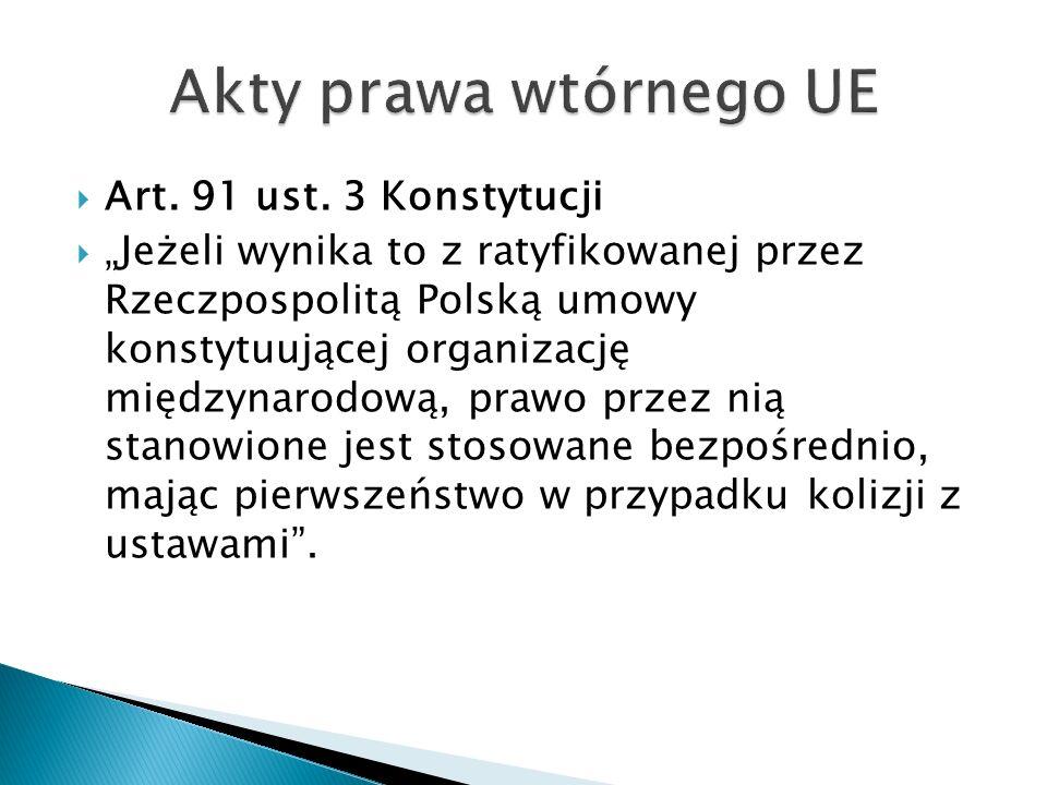 Akty prawa wtórnego UE Art. 91 ust. 3 Konstytucji
